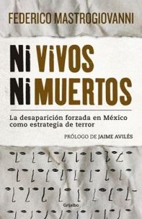 """""""Ni vivos ni muertos. La desaparición forzada en México como estrategia de terror"""", obra editada por Penguin Randon House, será presentada en la FUL 2014 entre el 22 y 31 de agosto"""